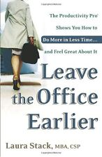 Leave the Office Earlier: The Productivity Pro Shows You How to Do More in Less