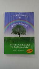 Gesund werden & gesund bleiben - Die besten Naturheilmittel für ihre Hausapoth.