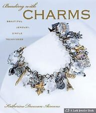 Beading with Charms: Beautiful Jewelry, Simple Techniques Lark Jewelry Books
