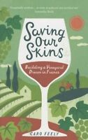 Saving Our Skins: Building a Vineyard Dream in France, Very Good Books
