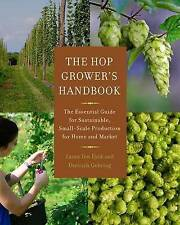 The Hop Grower's Handbook: The Essential Guide for Sustainable, Small-Scale Prod