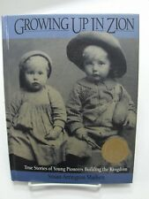 GROWING UP IN ZION True Stories of Young Pioneers Building th Kingdom Mormon LDS