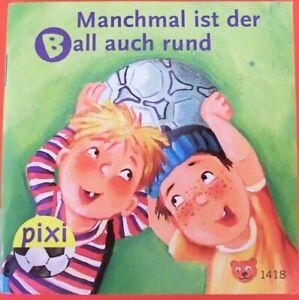 Pixi Buch Nr. 1418 - Manchmal ist der Ball auch rund -1. Auflage 2006 - Sammlung