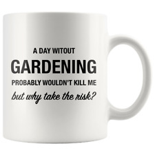 A Day Without Gardening 11oz Coffee Mug - Funny gift for gardener