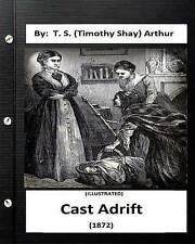 Cast Adrift (1872) by T S (Timothy Shay) Arthur (Illustrated) by Arthur T S (Tim