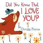 Did You Know That I Love You? by Pierce, Christa 9780062297440 -Hcover