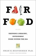 Fair Food: Growing a Healthy, Sustainable Food System for All by Hesterman, Oran