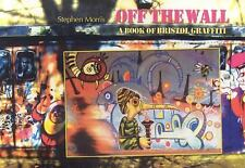Off the Wall: A Book of Bristol Graffiti by Stephen Morris