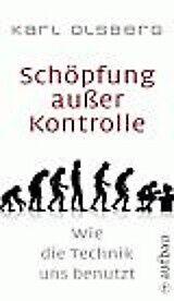 Schöpfung außer Kontrolle Wie die Technik uns benutzt Karl Olsberg (b12)