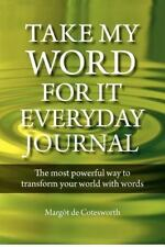 Take My Word for It - Everyday Journal by Margot De Cotesworth (2012, Paperback)