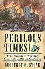 Perilous Times: Free Speech in Wartime from the Sedition Act of 1798 to the War
