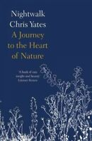 Nightwalk : A Journey to the Heart of Nature, Paperback by Yates, Chris, Like...