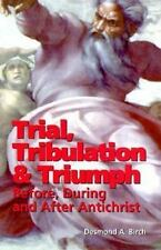 Trial, Tribulation and Triumph: Before, During and After Antichrist