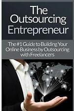 Outsourcing Entrepreneur : Build Your Online Business by Outsourcing with...