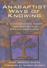 Anabaptist Ways of Knowing: A Conversation abou, Shenk, Murphy-,