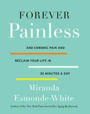 Forever Painless: End Chronic Pain and Reclaim Your Life in 30 Minutes a Day [Ag