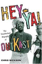 Hey Ya!: The Unauthorized Biography of Outkast by Nickson, Chris