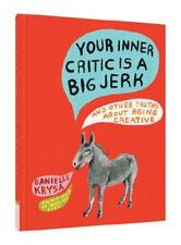 Your Inner Critic Is a Big Jerk and Other Truths About Being Creative by Dani...