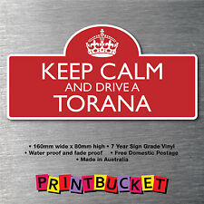 Keep calm & drive a Torana sticker 7yr water/fade proof vinyl parts Badge