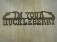 Im Your Huckleberry Rusted Metal Sign,Cowboy,Western,Tombstone,Doc Holiday