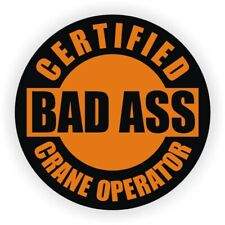 Certified Bad Ass Crane Operator Hard Hat Decal ~ Helmet Sticker Heavy Equipment