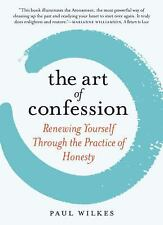 The Art of Confession : Renewing Yourself Through the Practice of Honesty by...