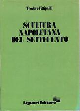 (scultura) T.Fittipaldi SCULTURA NAPOLETANA DEL SETTECENTO ed.liguori 1980