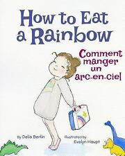 How to Eat a Rainbow : French & English Dual Text by Delia Berlin (2015,...