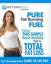Pure Fat Burning Fuel: Follow This Simple, Heart Healthy Path To Total Fat Los..