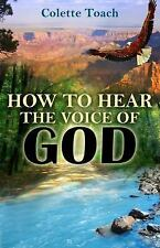 How to Hear the Voice of God by Colette Toach (2014, Paperback)