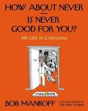 How About Never--Is Never Good for You?: My Life in Cartoons - Good - Mankoff, B