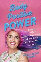 Body Positive Power: Because Life Is Already Happening and You Don't Need Flat A