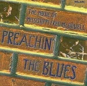 « Preachin' The Blues: The Music Of Mississippi Fred Mcdowell Telarc