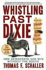 Whistling Past Dixie: How Democrats Can Win Without the South (Paperback or Soft