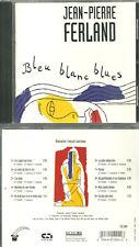 RARE / CD - JEAN PIERRE FERLAND : BLEU BLANC BLUES / COMME NEUF / QUEBEC CANADA
