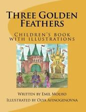 Three Golden Feathers : Children's Book with Illustrations by Emil Molho...