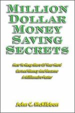 Million Dollar Money Saving Secrets : How to Keep More of Your Hard Earned...