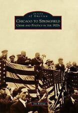 Chicago to Springfield: Crime and Politics in the 1920s (Images of America)