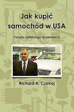 Jak kupić samochód w USA by Richard Czekaj (2010, Paperback)