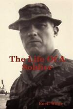 The Life of a Soldier by Euell White (2011, Paperback)