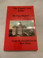 2008 The County Seat Killer by Fay Risner Signed Amazing Gracie Book 3 Softcover