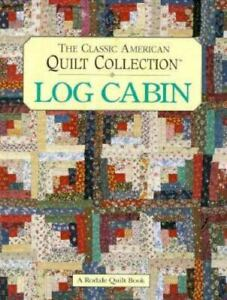 Rodale Quilt Book Ser.: The Classic American Quilt Collection : Log Cabin (1994,
