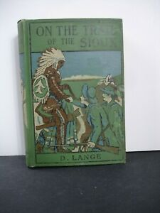 On The Trail of The Sioux or The Adventures of Two Boy Scouts 1913,  9994 1st Ed