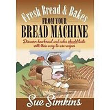 Fresh Bread & Bakes from Your Bread Machine: Discover how bread and cakes should