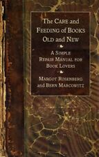 The Care and Feeding of Books Old and New: A Simple Repair Manual for Book Lover