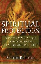 Spiritual Protection: A Safety Manual For Energy Workers, Healers, And Psychi...