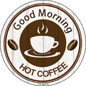 "GOOD MORNING HOT COFFEE 12"" ROUND LIGHTWEIGHT METAL SIGN"