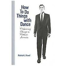How To Do Things with Dance: Performing Change in Postwar America