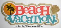 BEACH VACATION SUMMER title paper piecing for Premade Scrapbook Pages by Rhonda