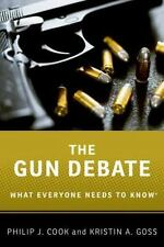 What Everyone Needs to Know: The Gun Debate by Philip J. Cook and Kristin A....